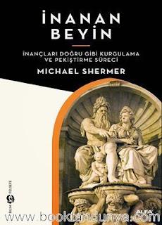 Michael Shermer - İnanan Beyin - İnançları Doğru Gibi Kurgulama ve Pekiştirme Süreci