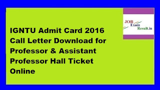 IGNTU Admit Card 2016 Call Letter Download for Professor & Assistant Professor Hall Ticket Online