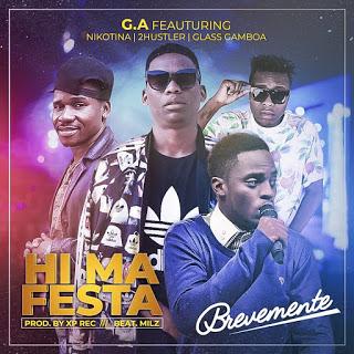 BAIXAR MP3 || G.A Feat. Nikotina Kf, Glass Gamboa & 2 Hustler - Hi Ma Festa (2018) [Baixe Novidades Aqui]