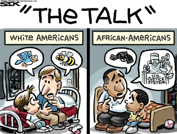 The Talks:  For white Americans, it the birds and the bees.  For black Americans, it's the danger of becoming entangled with cops and courts.