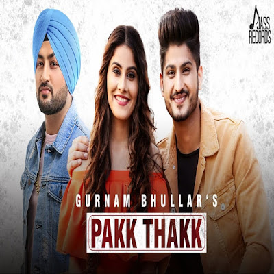 Pakk Thakk Official Video Launch This By Gurnam Bhullar Ft 2018