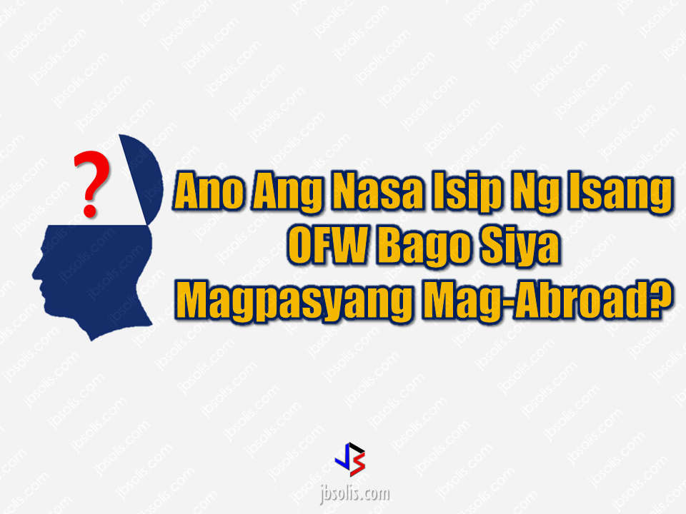 """Every Overseas Filipino Workers (OFWs) has their own plans and dreams before they even step on board the plane that will take them to their host countries. In fact, they already have it in their mind from the very start of finding an overseas job. It is echoing inside their head while they are on their seats waiting for their turn on their interview or while inside a cab going  to their recruitment agencies. It could be a plan for he family , for their kids or simply for themselves. We made a survey on what is really inside the mind of an OFW before they actually decided to leave the country and work abroad.   Unsurprisingly, most of them did it for their family. They want to earn so that they can be able to help their parents, siblings, etc. They want to give them a better live or somehow relieve them of their difficulties in life. It is also a way to prove themselves to others. That they can do something significant. That they can matter.   Of course, being able to have a house and lot that they could call their own, a decent abode for their family, would be on the top of the list. To earn and save for the future, to send their kids to school until they finish college, that's what every parent  want for their children. Some OFWs would tell themselves that they will work abroad for a certain period, one contract for example, and then they will stay home for good, but, more often than not, they never live up to this plan. they will finish the first contract and realize that they did not saved enough and then go for another, until they realized that they have already spent a few years and still missed their goal.   Most OFWs belong to poor families. Being raised in a family who struggles a lot for their daily needs forged them into a hard hitting fighter. The most common reason why a lot of them do everything to go abroad for work is a motivation that they have earned as they grow. """"My family is poor and I don't want my children to experience the struggles and diffic"""