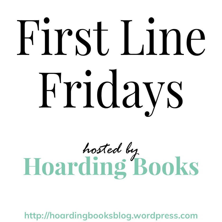 First Line Fridays - Hosted by Hoarding Books