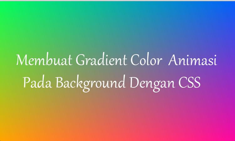 Membuat Gradient Color Animasi Pada Backround Dengan CSS