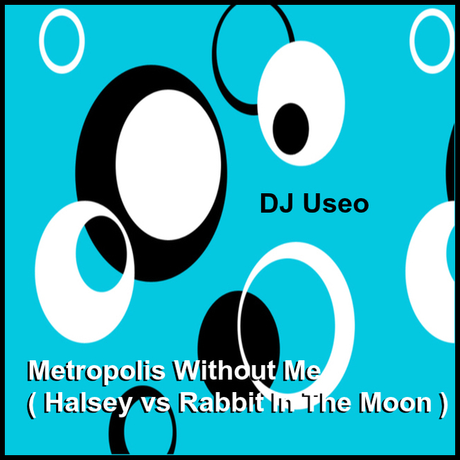 Without Me Halsey Mp3: Groovy Time With DJ Useo: Metropolis Without Me ( Halsey