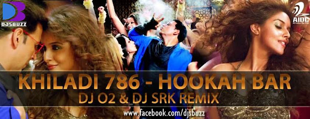 KHILADI 786 - HOOKAH BAR BY DJ O2 & DJ SRK REMIX