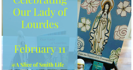 Celebrating Our Lady of Lourdes: February 11