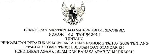 PMA Nomor 42 Tahun 2014 tentang Pencabutan PMA Nomor 2 Tahun 2008 tentang Standar Kompetensi Lulusan dan Standar Isi Pendidikan Agama Islam dan Bahasa Arab di Madrasah