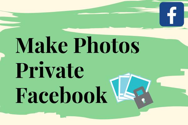 Make Photos Private Facebook