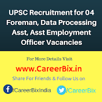UPSC Recruitment for 04 Foreman, Data Processing Asst, Asst Employment Officer Vacancies