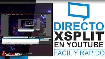 como hacer un directo en youtube con xsplit broadcaster