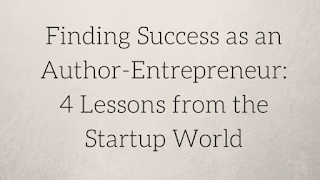 Finding Success as an Author-Entrepreneur: 4 Lessons from the Startup World