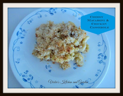 Cheesy Macaroni and Chicken Casserole~ Vickie's Kitchen and Garden