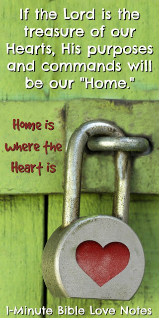 Home is where the heart is, our heart is where our treasure is