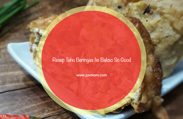 Resep Tahu Beringas Isi Bakso So Good