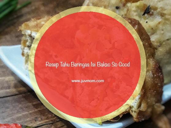 Resep Tahu Beringas Isi Bakso So Good