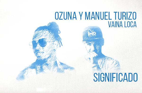 Vaina Loca Significado de la Canción Ozuna Manuel Turizo.