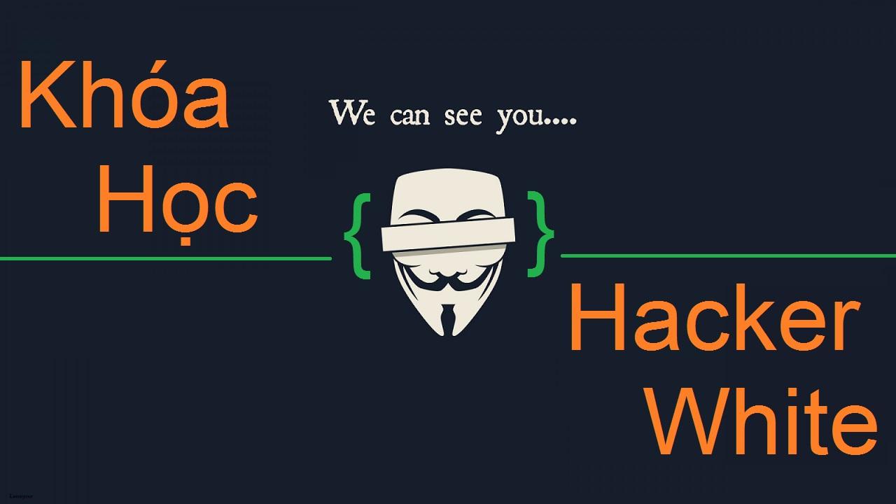 Khóa học Hacker mũ trắng miễn phí Full 46 Video 1