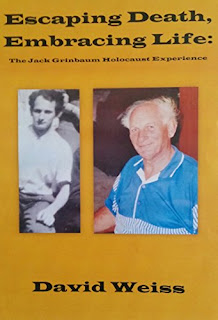 Escaping Death, Embracing Life: The Jack Grinbaum Holocaust Experience by David Weiss