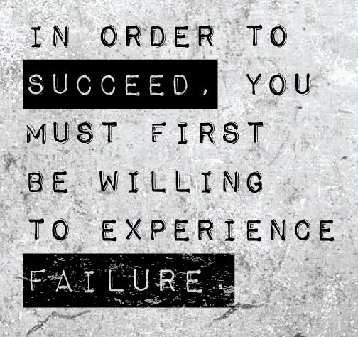 Quotes About Failure In Life: In Order To Succeed, You Must First Be Willing To