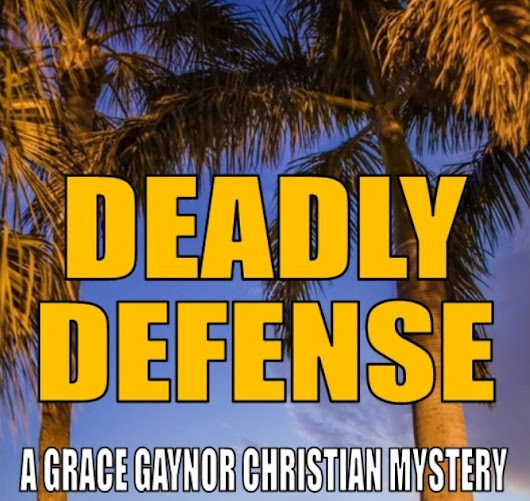 Deadly Defense (Grace Gaynor Christian Mysteries Book 1)