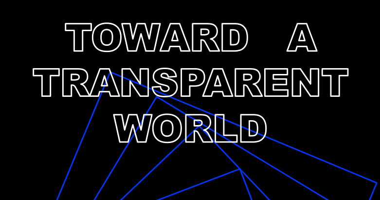 Toward a transparent (and safer, tolerant and more free) world