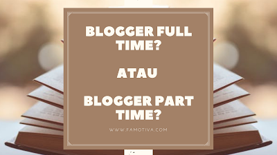 Blogger Full Time Atau Blogger Part Time?
