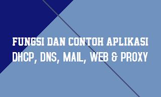 Fungsi dan Aplikasi DHCP, DNS, Mail, Web dan Proxy