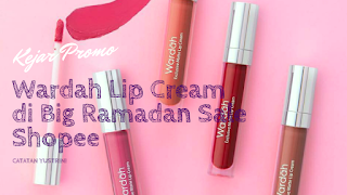 Kejar Promo Wardah Lip Cream di Big Ramadan Sale Shopee