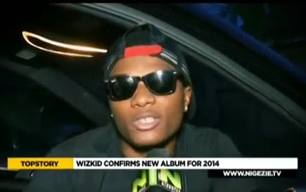 VIDEO : Wizkid Confirms New Album for 2014 Movie / Tv Series