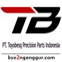 Lowongan Kerja Terbaru PT Toyobesq Indonesia 2019