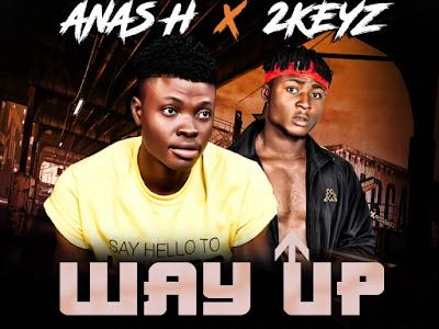 DOWNLOAD MP3: Anas H Ft. 2Keyz – Way Up
