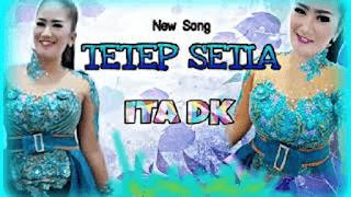 Lirik Lagu Tetep Setia - Ita DK