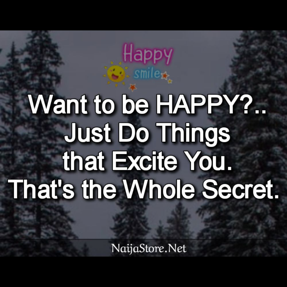 Happy Quotes: Want to be HAPPY?.. Just Do Things that Excite You. That's the Whole Secret - Inspiration