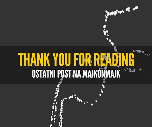 MajkOnMajk: Thank You For Reading, czyli ostatni post na MajkOnMajk