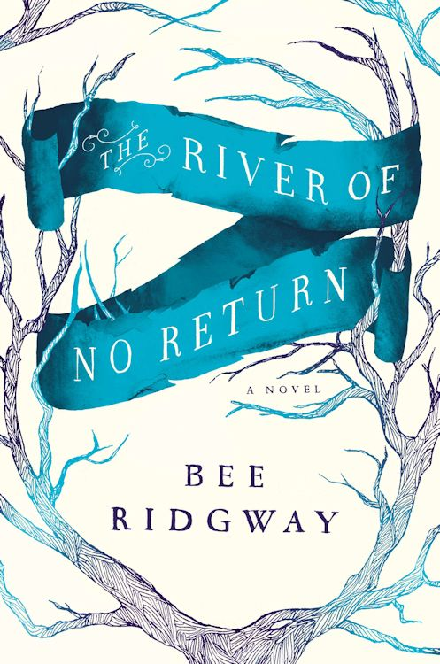 Guest Blog by Bee Ridgway, author of The River of No Return - March 21, 2013