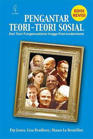 teori Sosial melacak perkembangan teoritisasi sosial perihal modernitas yang dicetuskan Ma Pengantar Teori-teori Sosial Penulis Pip Jones, Liz Bradbury