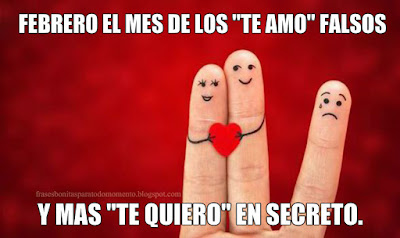 Febrero el mes de los -te amo- falsos y más -te quiero- en secreto.
