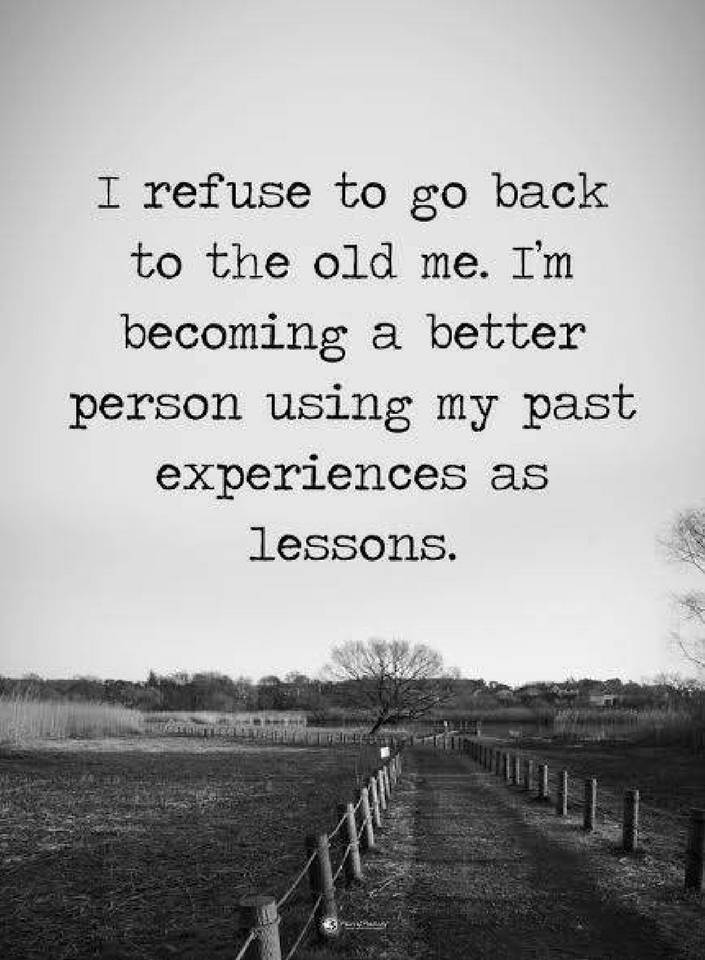 Going Back To My Old Ways Quotes: Quotes I Refuse To Go Back To The Old Me. I Am Becoming A