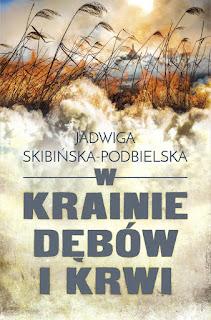 W krainie dębów i krwi - Jadwiga Skibińska-Podbielska