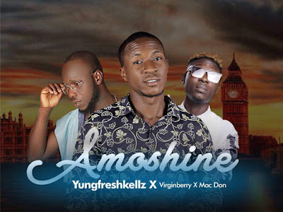 "[MUSIC]: Yungfreshkellz - "" AMOSHINE"" Ft Virginberry X Macdon 