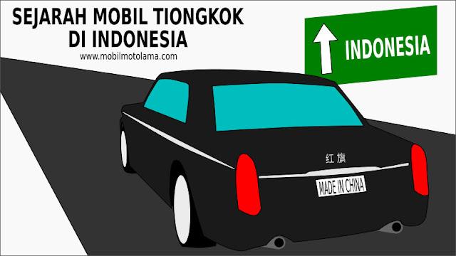 Sejarah Mobil Tiongkok di Indonesia