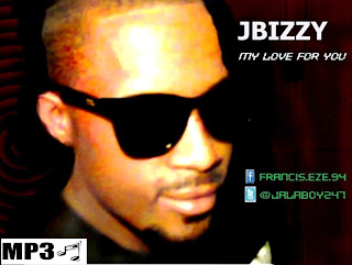 @NAIJAMUSICCITY MUSIC: My Love for You ~ JBIZZY @Ho9jaBLOG @Henriogar @JALABOY247