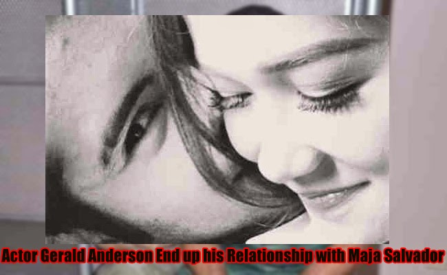 Actor Gerald Anderson End up his Relationship with Maja Salvador