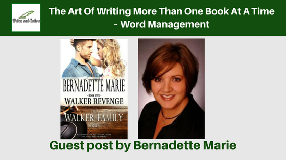 The Art Of Writing More Than One Book At A Time – Word Management, guest post by Bernadette Marie