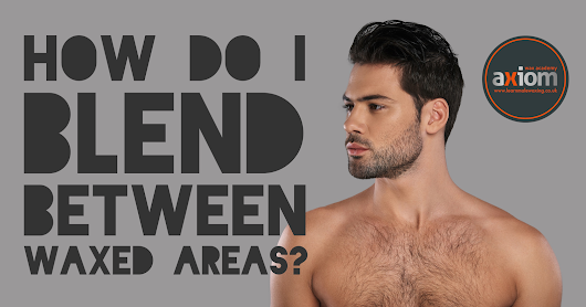 FAQ: how can I create a natural fade between smooth skin & hair when waxing men?