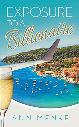 Exposure to a Billionaire (Morgan James Fiction) by Ann Menke