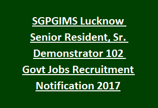SGPGIMS Lucknow Senior Resident, Sr. Demonstrator 102 Govt Jobs Recruitment Notification 2017