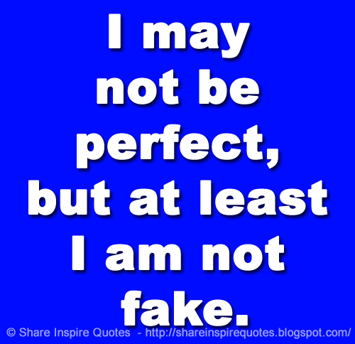 I May Not Be Perfect But At Least I Am Not Fake Share Inspire