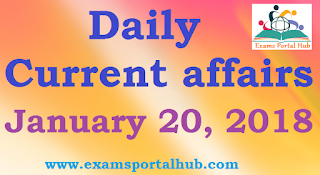 Daily Current affairs -  January 20th, 2018 for all competitive exams